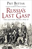 Russia's Last Gasp: The Eastern Front 1916-17