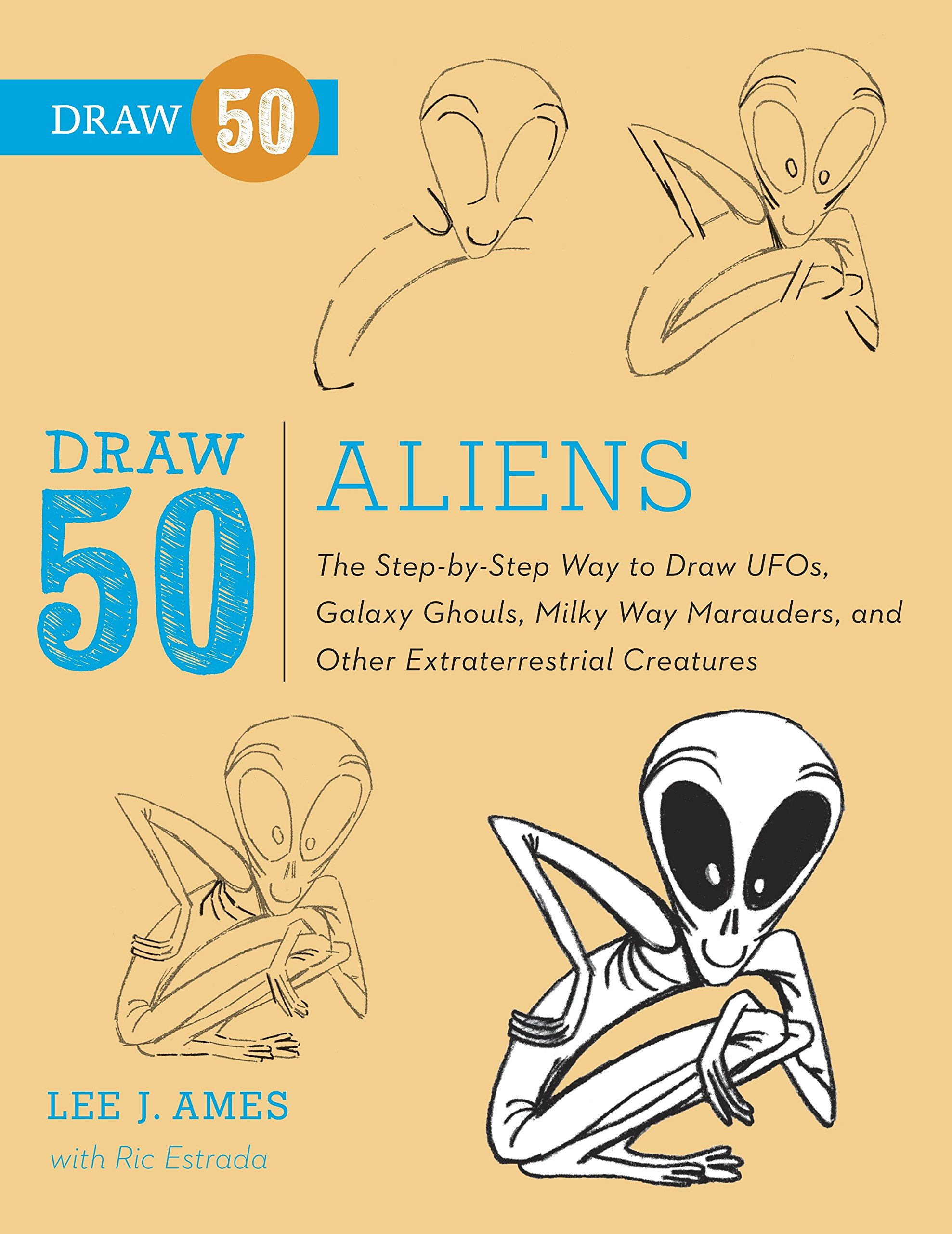 Draw 50 Aliens: The Step-by-Step Way to Draw UFOs, Galaxy Ghouls, Milky Way Marauders, and Other Extraterrestrial Creatures ebook