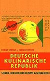 Deutsche Kulinarische Republik: Szenen, Berichte und Rezepte aus dem Osten