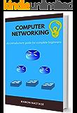 Rete di Computer: I Primi Passi Verso il Funzionamento Delle Reti e di Internet (Rete di Comuter Vol. 1)