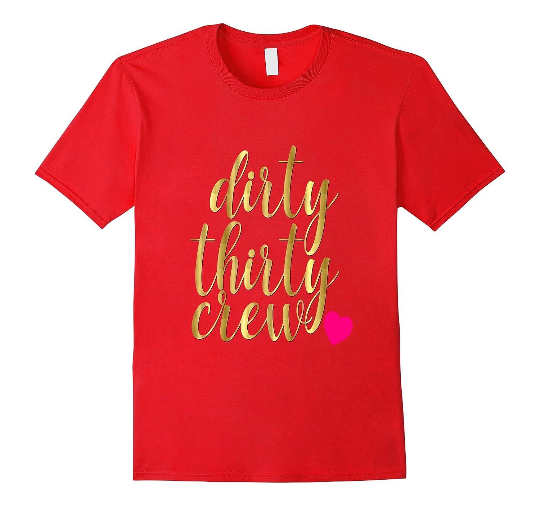 4488cd0e2 30th Birthday Shirt Gold Dirty Thirty Crew 30 Pink Heart BFF-TH - TEEHELEN