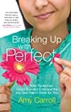 Breaking Up with Perfect: Kiss Perfection Good-Bye and Embrace the Joy God Has in Store for You