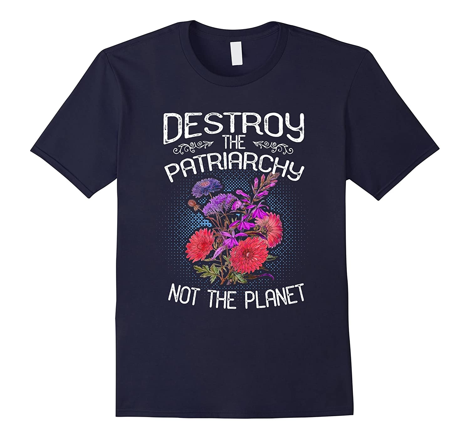 Destroy The Patriarchy Not The Planet T Shirt-TH
