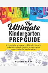 The Ultimate Kindergarten Prep Guide: A complete resource guide with fun and educational activities to prepare your preschooler for kindergarten Kindle Edition