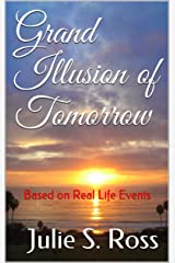 Grand Illusion of Tomorrow: Based on Real Life Events Kindle Edition