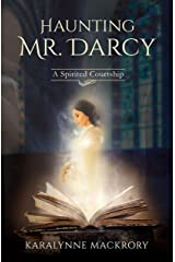 Haunting Mr Darcy: A Spirited Courtship Kindle Edition