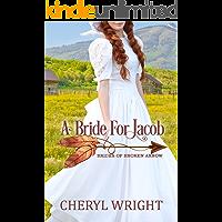 A Bride for Jacob (Brides of Broken Arrow Book 3)