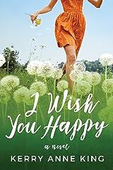 I Wish You Happy: A Novel Kindle Edition