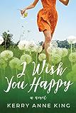 I Wish You Happy: A Novel