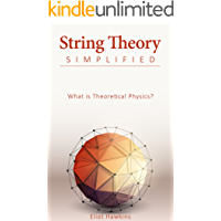 String Theory Simplified: What is Theoretical Physics?