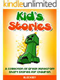 Kid's Stories About Minecraft: A Collection of Great Minecraft Short Stories for Children (Unofficial Minecraft Fiction) (Minecraft Kid's Stories Book 1)