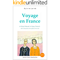 Voyage en France, a Short Novel in Easy French: With Glossaries throughout the Text (Easy French Reader Series for Beginners t. 2) (French Edition)