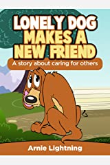 Lonely Dog Makes a New Friend: A Book About Caring for Others (Early Bird Reader 12) Kindle Edition