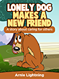 Lonely Dog Makes a New Friend: A Book About Caring for Others (Early Bird Reader 12)