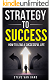 Strategy To Success: How to lead a successful life