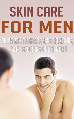Skin Care for Men - The Best Ways to Fight Acne; Skin Complexion Tips; Men's Grooming & MUCH MORE!