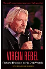 Virgin Rebel: Richard Branson In His Own Words (In Their Own Words) Kindle Edition