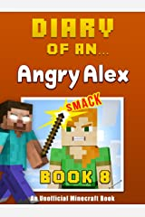Diary of an Angry Alex: Book 8 [an unofficial Minecraft book] Kindle Edition