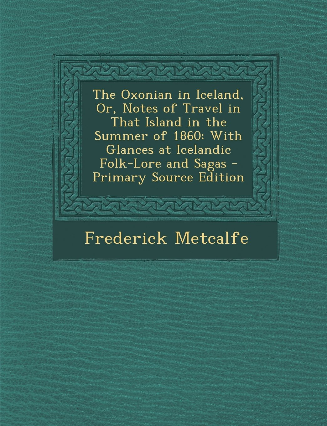 The Oxonian in Iceland, Or, Notes of Travel in That Island in the Summer of 1860: With Glances at Icelandic Folk-Lore and Sagas - Primary Source Edition ebook