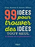 99 idées pour trouver des idées: Tout seul, à deux ou à plusieurs !