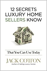 12 Secrets Luxury Home Sellers Know That YOU Can Use Today Paperback