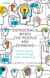 Democracy When the People Are Thinking: Revitalizing Our Politics Through Public Deliberation (English Edition)