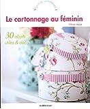 Le cartonnage au féminin : 30 objets utiles et déco