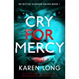 Cry for Mercy: An utterly addictive crime thriller with gripping mystery and suspense (Detective Eleanor Raven Book 1)
