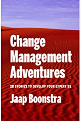Change Management Adventures: 28 stories to develop your expertise Kindle Edition