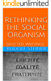 Rethinking the Social Organism: Selected Writings (Basic Anthroposophy Book 7)