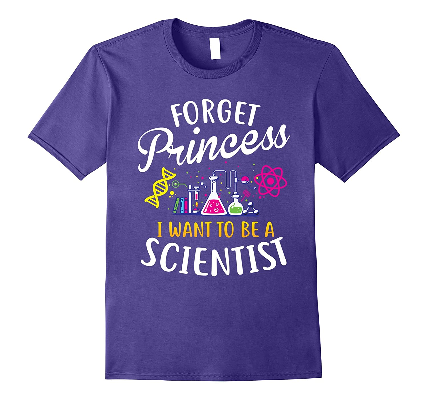 Forget Princess I Want To Be A Scientist Girl Science Tshirt-FL