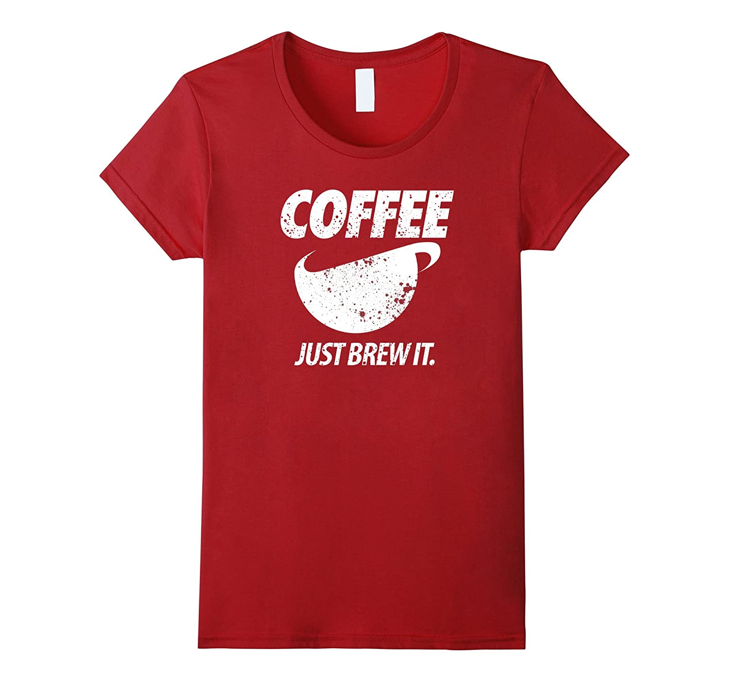 Coffee Shirts – Coffee Just Brew It Funny Parody Shirt