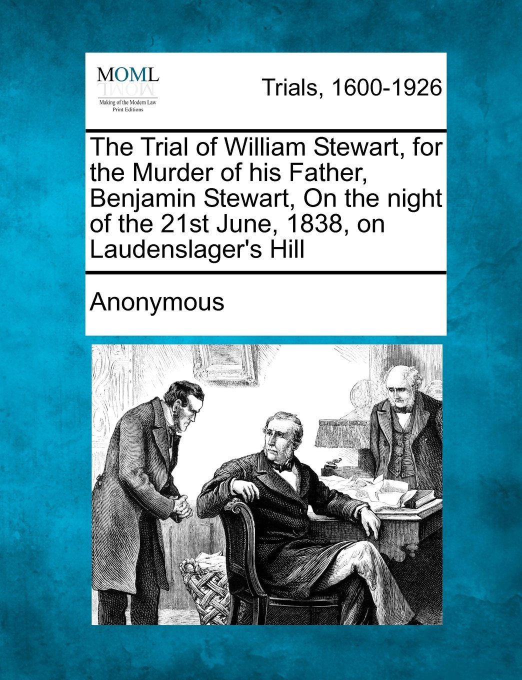 Download The Trial of William Stewart, for the Murder of His Father, Benjamin Stewart, on the Night of the 21st June, 1838, on Laudenslager's Hill pdf epub
