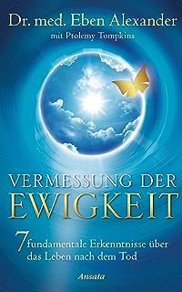 Vermessung der Ewigkeit: 7 fundamentale Erkenntnisse über das Leben nach dem Tod (German Edition