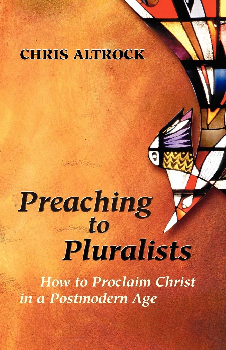 Download Preaching to Pluralists: How to Proclaim Christ in a Postmodern Age pdf epub