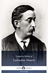 Delphi Complete Works of Lafcadio Hearn (Illustrated) (Delphi Series Eight Book 19) Kindle Edition