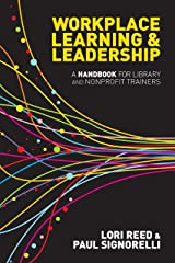 Workplace Learning & Leadership: A Handbook for Library and Nonprofit Trainers Kindle Edition