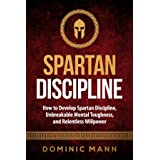 Self-Discipline: How to Develop Spartan Discipline, Unbreakable Mental Toughness, and Relentless Willpower (Spartan Self-Cont