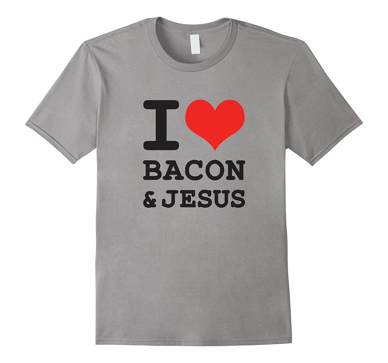 I Love Bacon & Jesus, Funny Christian Foodie Humor T-Shirt-FL