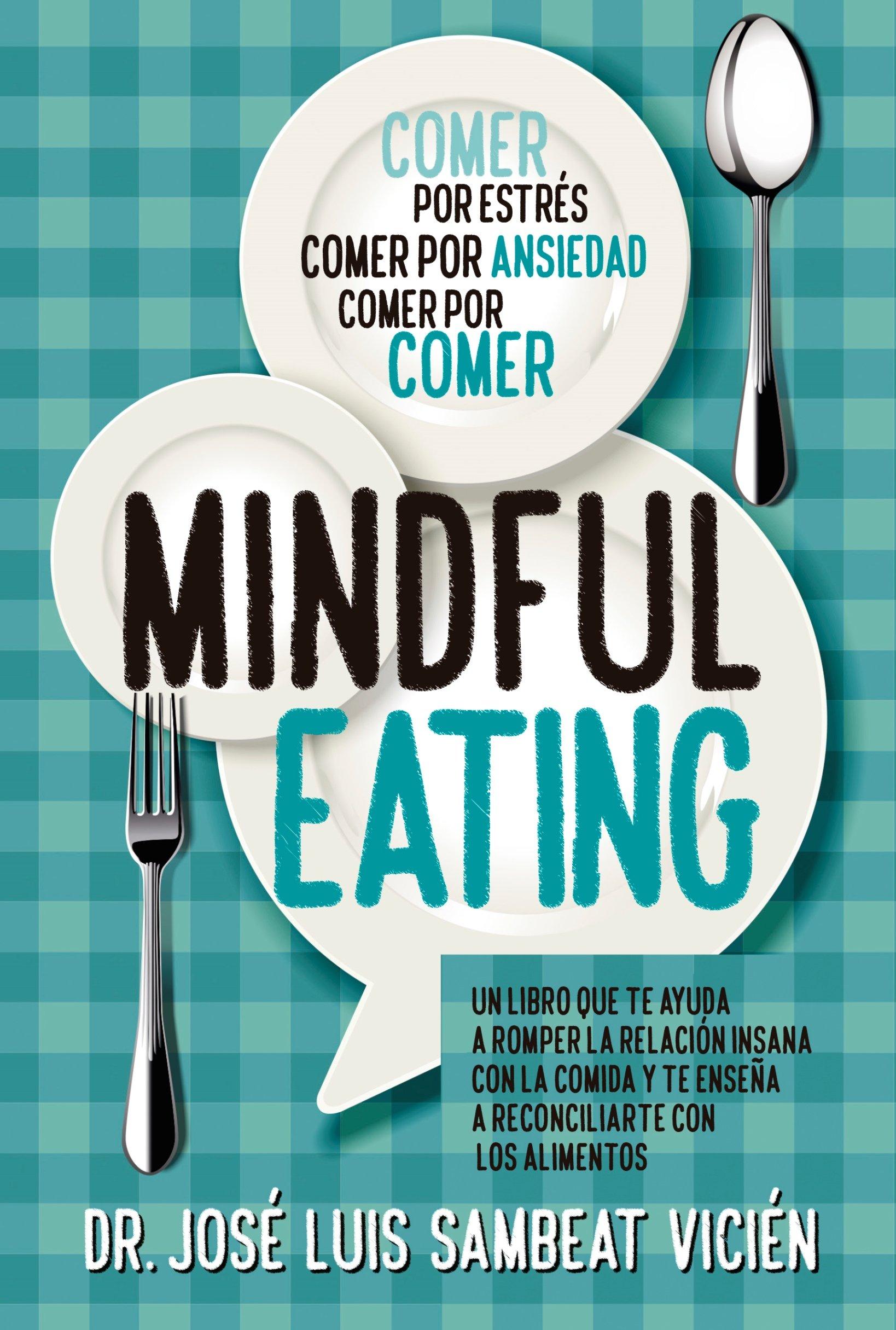 Técnicas de Mindful-eating. Aprende a aquietar tu mente para dominar la comida (Cocina, dietética y Nutrición) Tapa blanda – 8 may 2018 José Luis Sambeat Vicién ARCOI|#ARCOPRESS 8417057374 Food - Psychological aspects