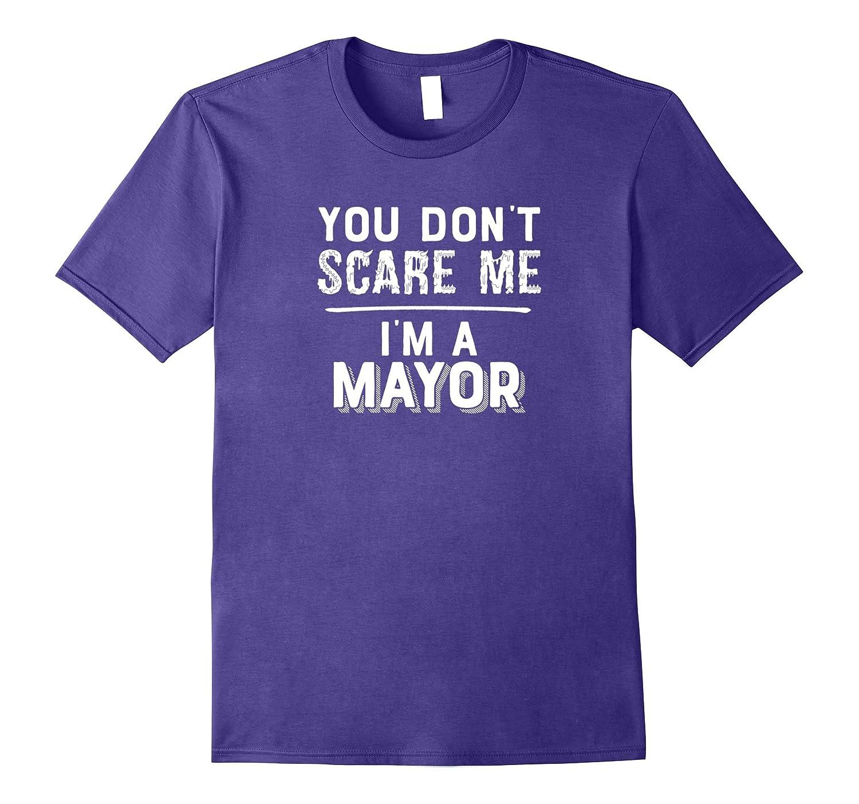 You Dont Scare Me Im a Mayor T-Shirt  Halloween Shirt-TJ