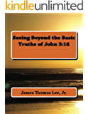 Seeing Beyond the Basic Truths of John 3:16