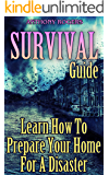 Survival Guide: Learn How To Prepare Your Home For A Disaster: (Survival Gear, Survival Skills)