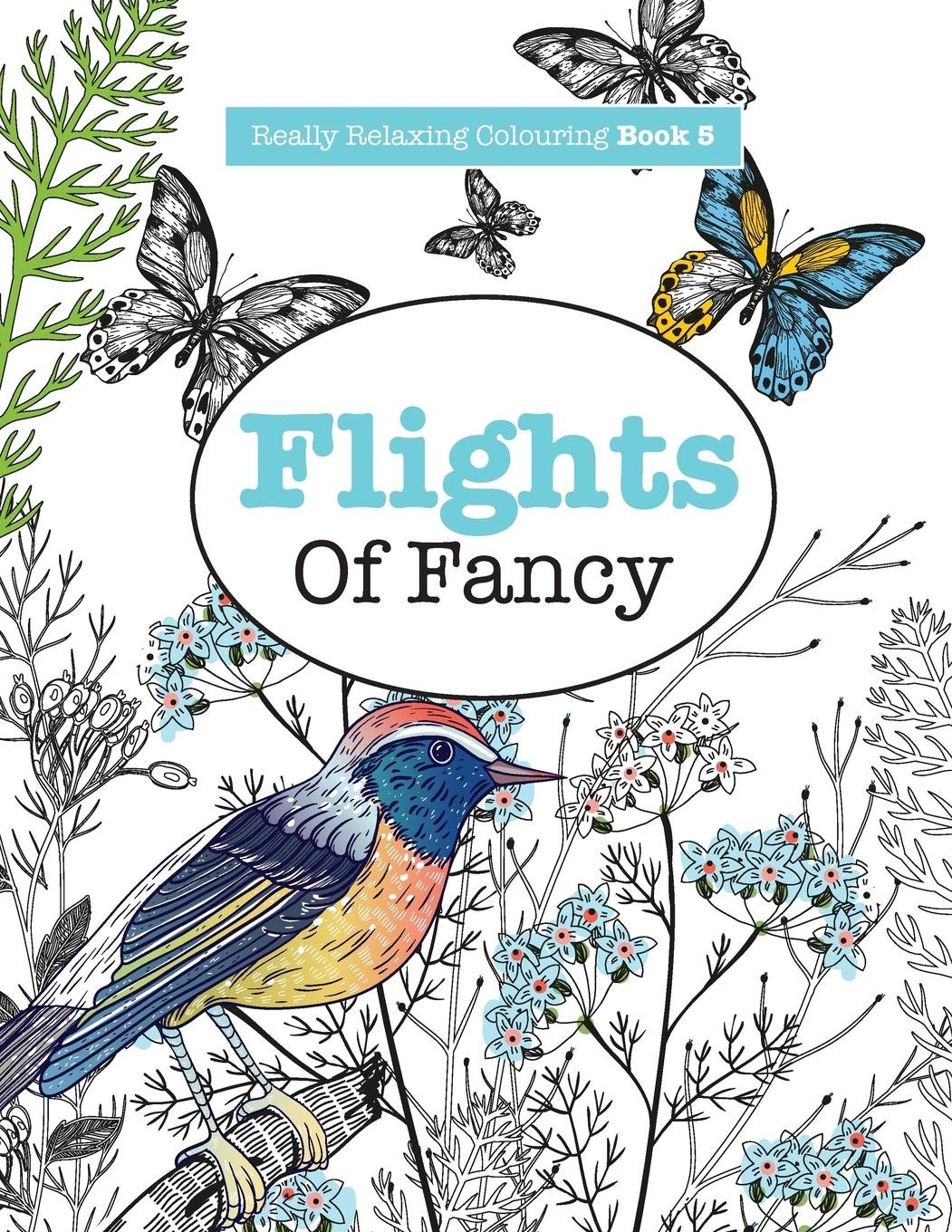 Really RELAXING Colouring Book 5: Flights Of Fancy: A Winged Journey Through Pattern and Colour (Really RELAXING Colouring Books) (Volume 5) PDF