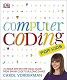 Computer Coding for Kids: A Unique Step-by-Step Visual Guide, from Binary Code to Building Games