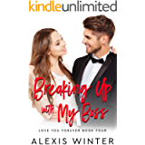 Breaking up with My Boss: An Enemies to Lovers, Billionaire Boss Romance (Love You Forever)