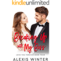 Breaking up with My Boss: An Enemies to Lovers, Billionaire Boss Romance (Love You Forever Book 4)