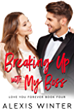 Breaking up with My Boss: An Enemies to Lovers, Office Romance (Love You Forever Book 4)