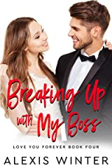 Breaking up with My Boss: An Opposites Attract, Enemies to Lovers Romance (Love You Forever Book 4) Kindle Edition