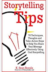 Storytelling Tips: 70 Techniques, Thoughts and Take-Action Steps to Help You Share Your Message Effectively Using Oral Storytelling Kindle Edition